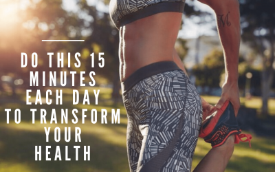 Do This 15 Minutes Each Day to Transform Your Health